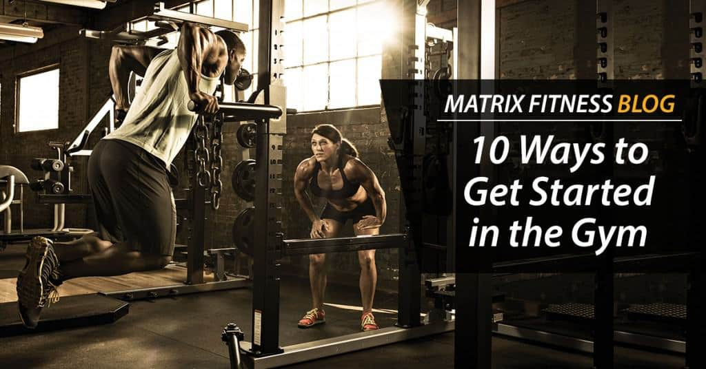 10 Ways to Get Started in the Gym