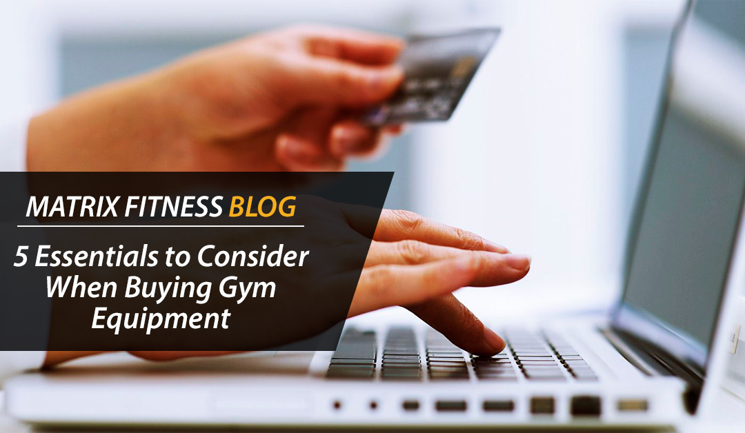 Five Essentials to Consider When You Buy Fitness Equipment